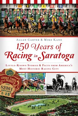 150 Years of Racing in Saratoga By Carter, Allan/ Kane, Mike